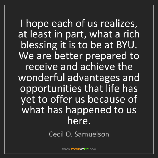 Cecil O. Samuelson: I hope each of us realizes, at least in part, what a...