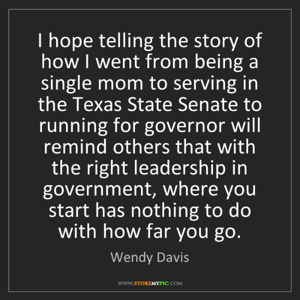 Wendy Davis: I hope telling the story of how I went from being a single...