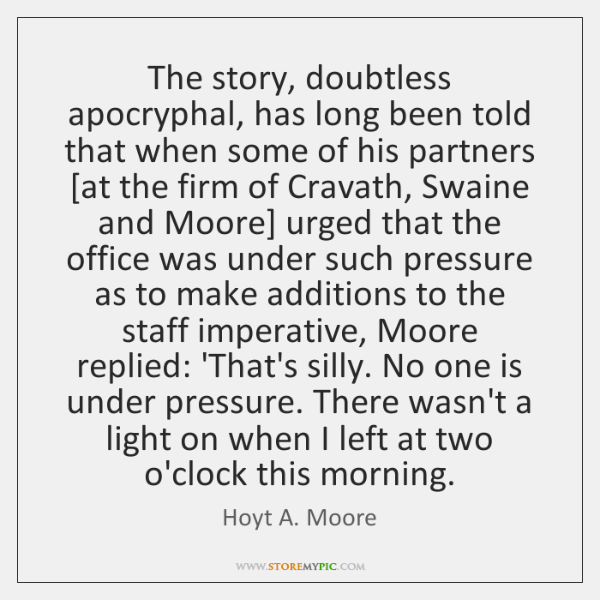The story, doubtless apocryphal, has long been told that when some of ...