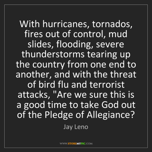 Jay Leno: With hurricanes, tornados, fires out of control, mud...