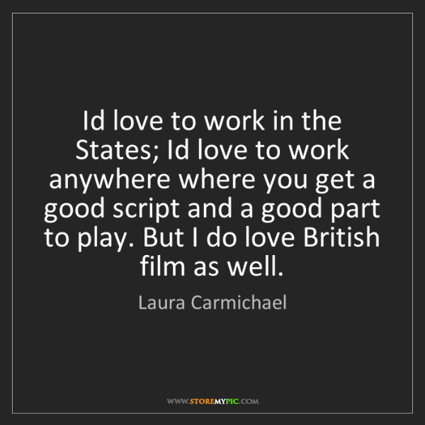 Laura Carmichael: Id love to work in the States; Id love to work anywhere...