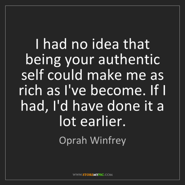 Oprah Winfrey: I had no idea that being your authentic self could make...