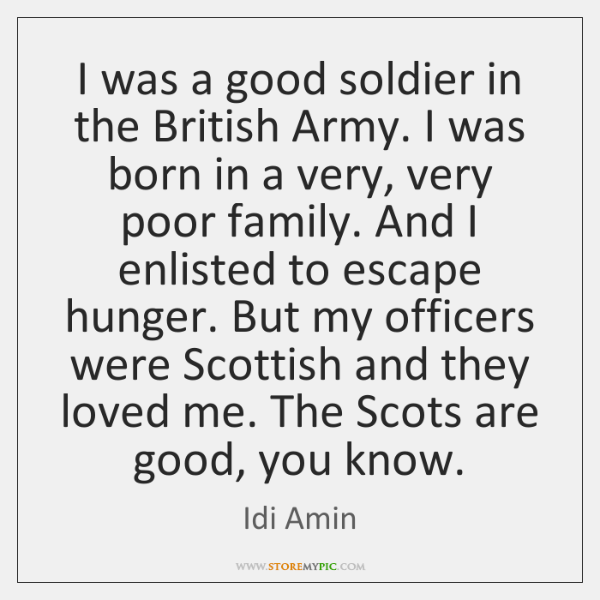I was a good soldier in the British Army. I was born ...