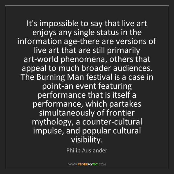 Philip Auslander: It's impossible to say that live art enjoys any single...