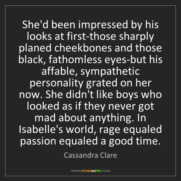 Cassandra Clare: She'd been impressed by his looks at first-those sharply...