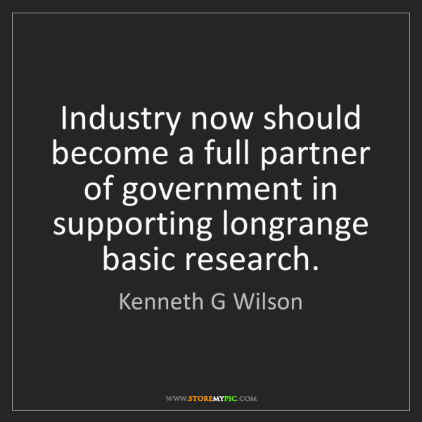 Kenneth G Wilson: Industry now should become a full partner of government...