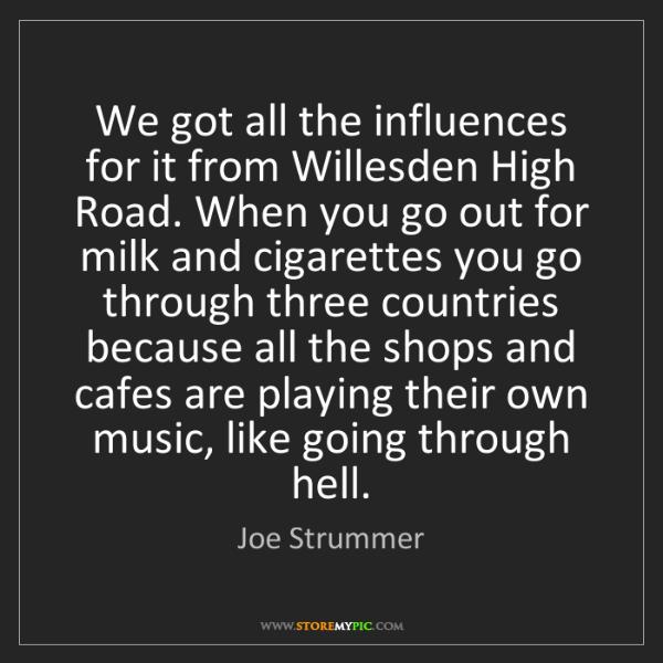 Joe Strummer: We got all the influences for it from Willesden High...