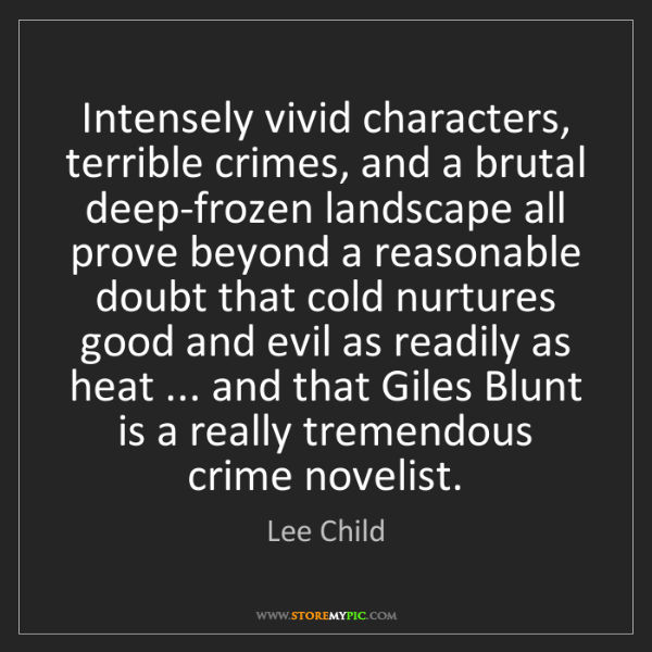 Lee Child: Intensely vivid characters, terrible crimes, and a brutal...