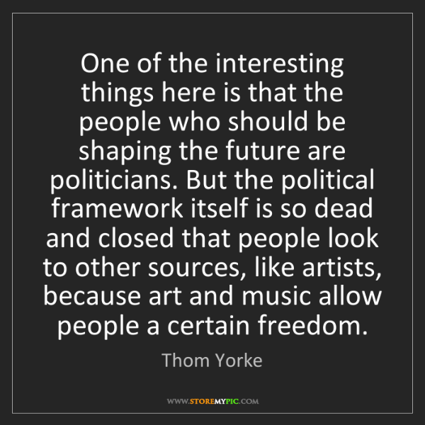 Thom Yorke: One of the interesting things here is that the people...