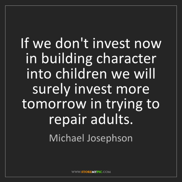 Michael Josephson: If we don't invest now in building character into children...