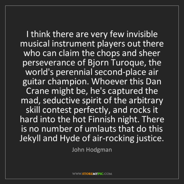 John Hodgman: I think there are very few invisible musical instrument...