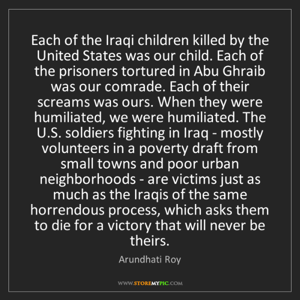 Arundhati Roy: Each of the Iraqi children killed by the United States...