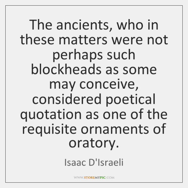 The ancients, who in these matters were not perhaps such blockheads as ...