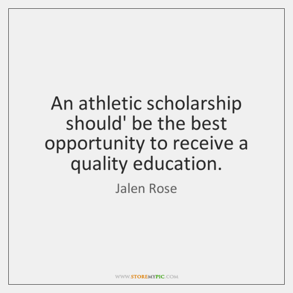An athletic scholarship should' be the best opportunity to receive a quality ...