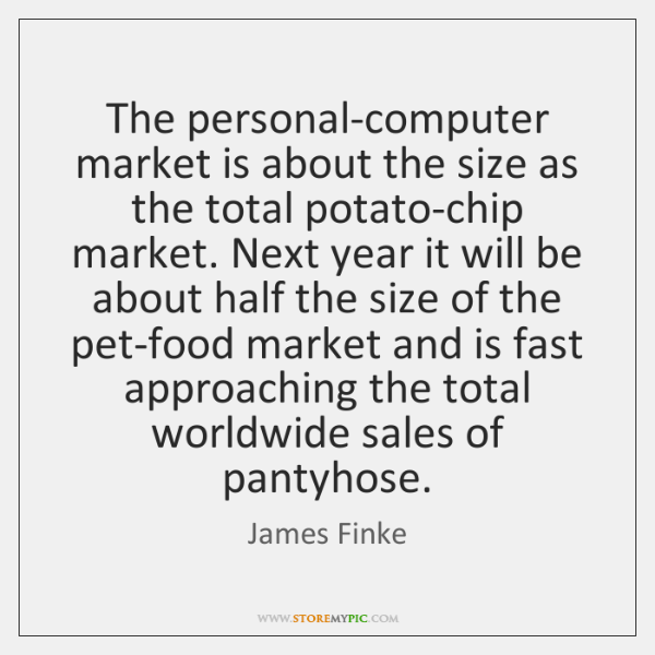 The personal-computer market is about the size as the total potato-chip market. ...