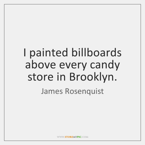 I painted billboards above every candy store in Brooklyn.