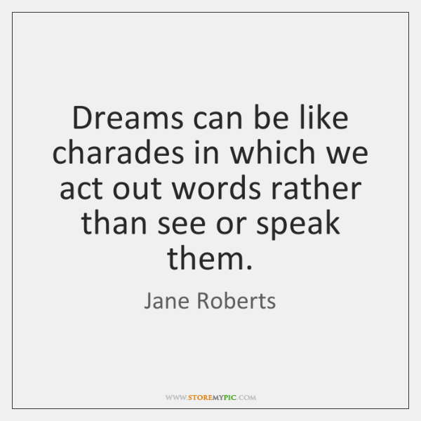 Dreams can be like charades in which we act out words rather ...