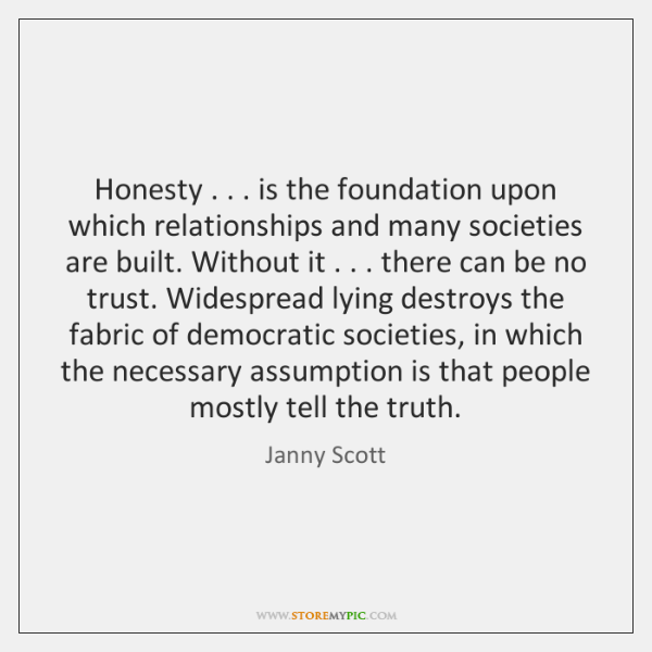 Honesty . . . is the foundation upon which relationships and many societies are built. ...