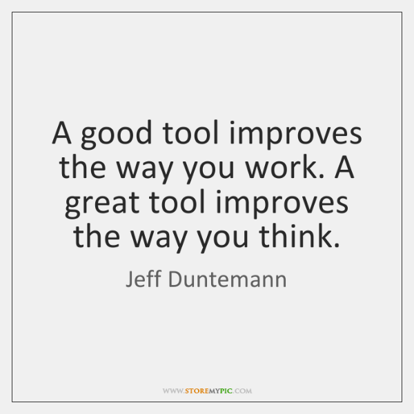 A good tool improves the way you work. A great tool improves ...