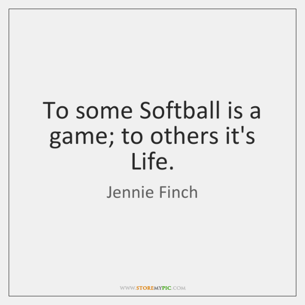 To Some Softball Is A Game To Others Its Life Storemypic