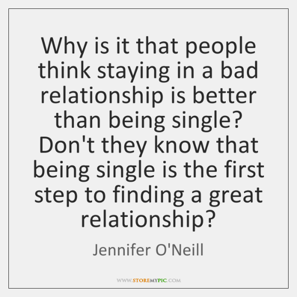 Why is it that people think staying in a bad relationship is ...