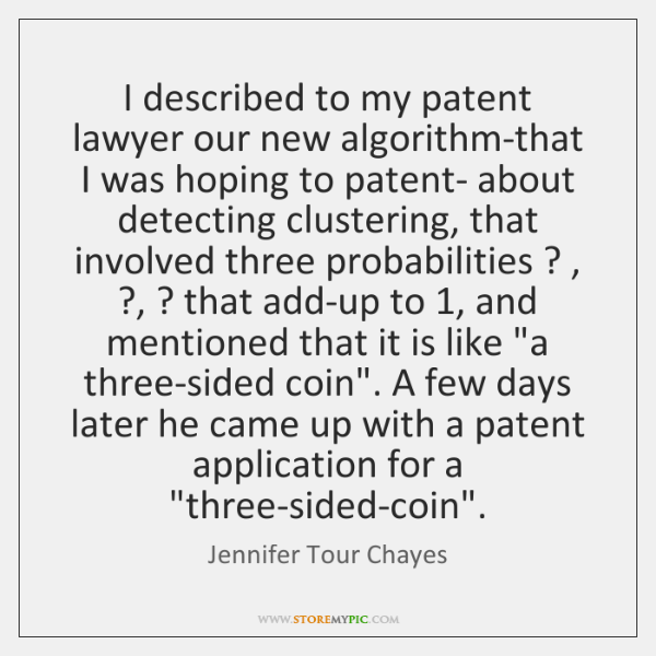 I described to my patent lawyer our new algorithm-that I was hoping ...