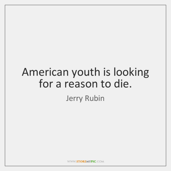 American youth is looking for a reason to die.