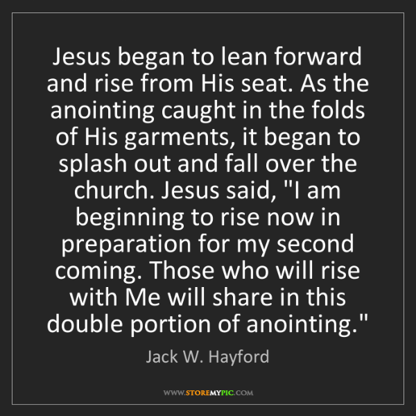 Jack W. Hayford: Jesus began to lean forward and rise from His seat. As...