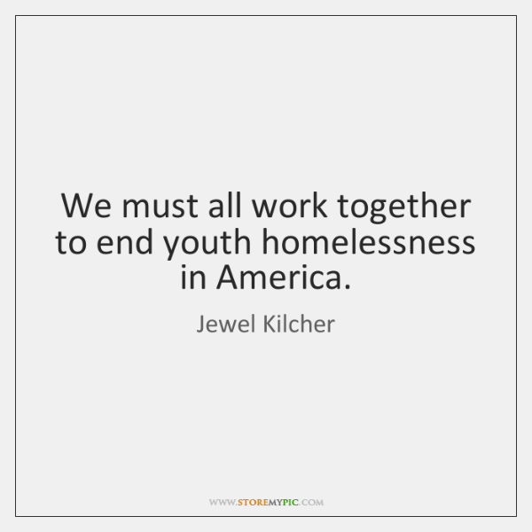 We Must All Work Together To End Youth Homelessness In America