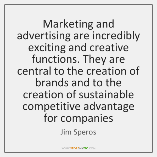 Marketing and advertising are incredibly exciting and creative functions. They are central ...