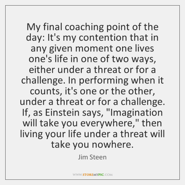 My final coaching point of the day: It's my contention that in ...
