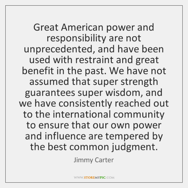 Great American power and responsibility are not unprecedented, and have been used ...