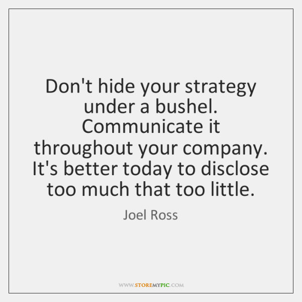 Don't hide your strategy under a bushel. Communicate it throughout your company. ...