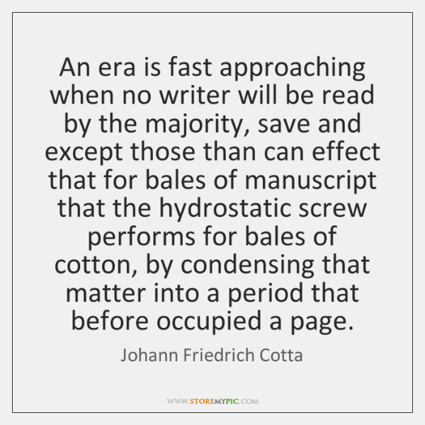 An era is fast approaching when no writer will be read by ...