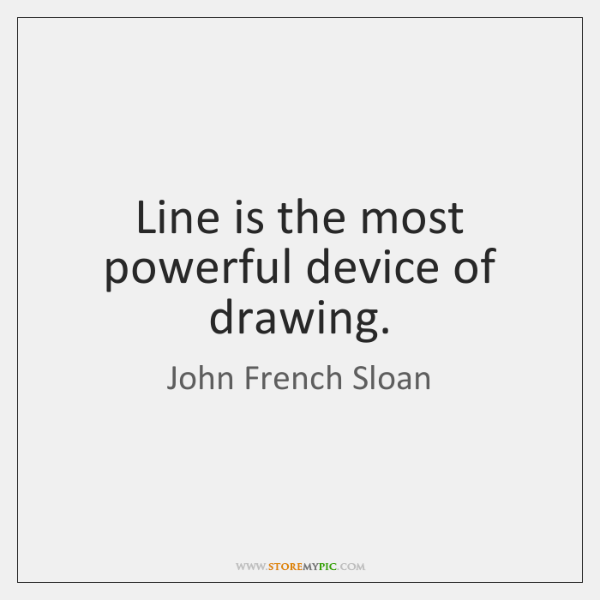 Line is the most powerful device of drawing.
