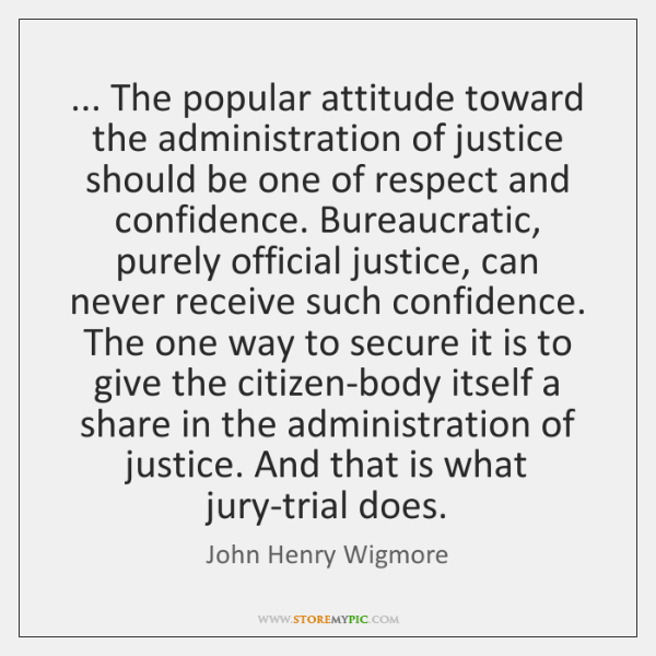 ... The popular attitude toward the administration of justice should be one of ...