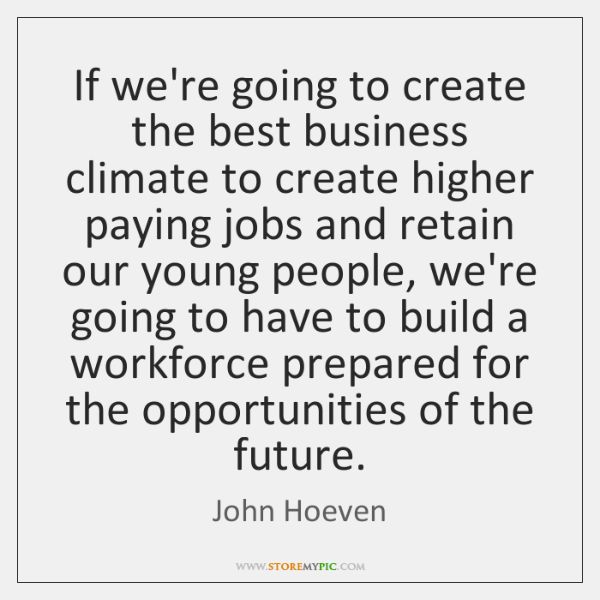 If we're going to create the best business climate to create higher ...