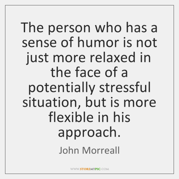 The person who has a sense of humor is not just more ...
