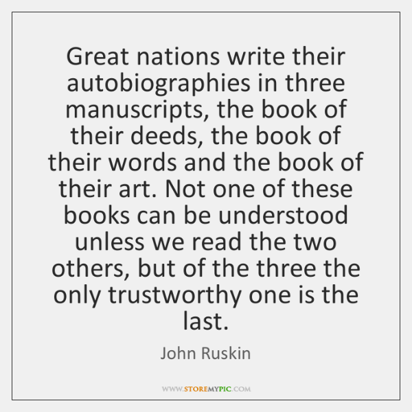 Great nations write their autobiographies in three manuscripts, the book of their ...