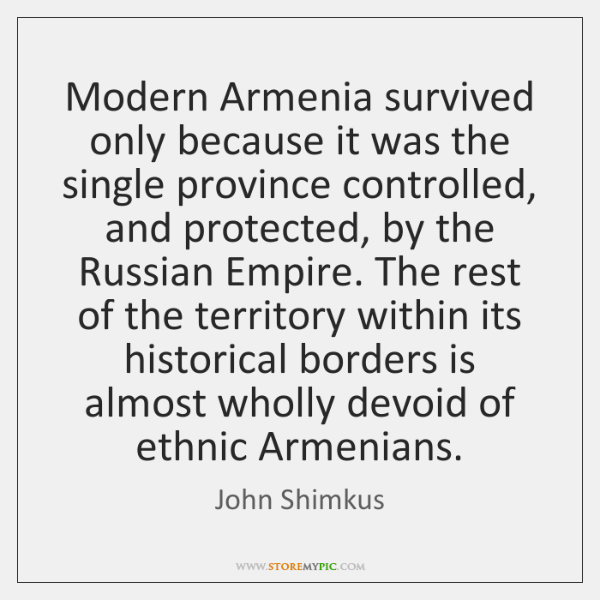 Modern Armenia survived only because it was the single province controlled, and ...