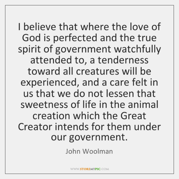I believe that where the love of God is perfected and the ...