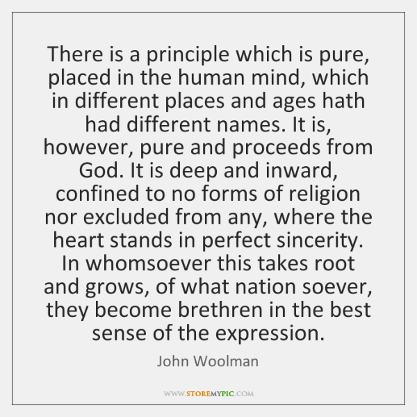 There is a principle which is pure, placed in the human mind, ...