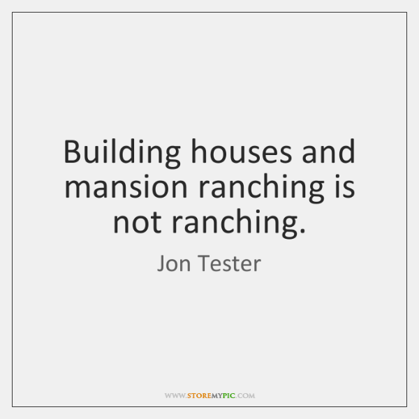 Building houses and mansion ranching is not ranching.