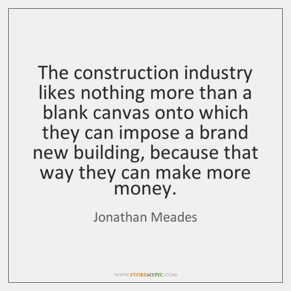 The construction industry likes nothing more than a blank canvas onto which ...