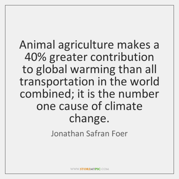 Animal agriculture makes a 40% greater contribution to global warming than all transportation ...
