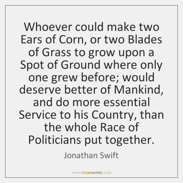 Whoever could make two Ears of Corn, or two Blades of Grass ...