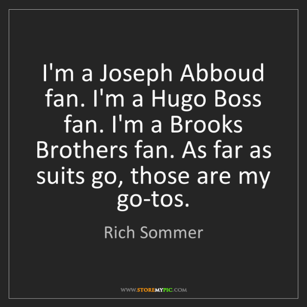 Rich Sommer: I'm a Joseph Abboud fan. I'm a Hugo Boss fan. I'm a Brooks...