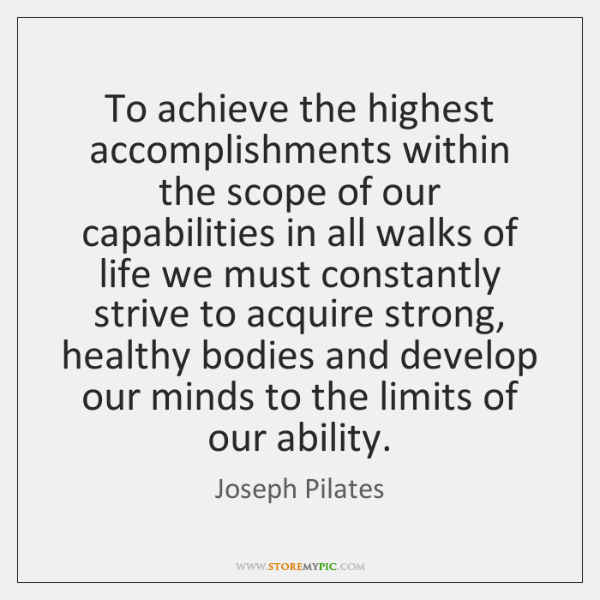 To achieve the highest accomplishments within the scope of our capabilities in ...