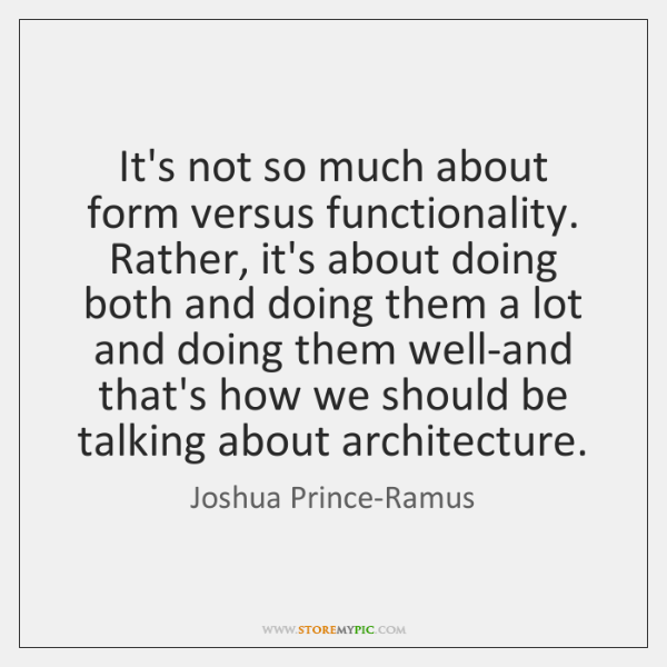 It's not so much about form versus functionality. Rather, it's about doing ...