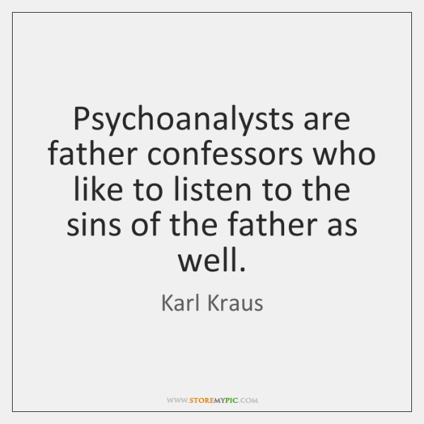 Psychoanalysts Are Father Confessors Who Like To Listen To The Sins